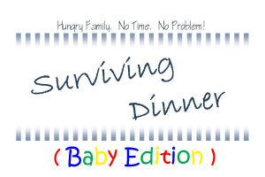 surviving-dinnerbaby edition