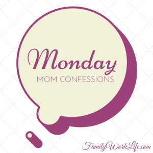 Monday Mom Confession