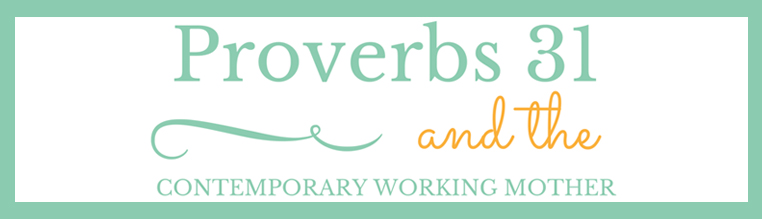 Proverbs 31 and the Working Mom